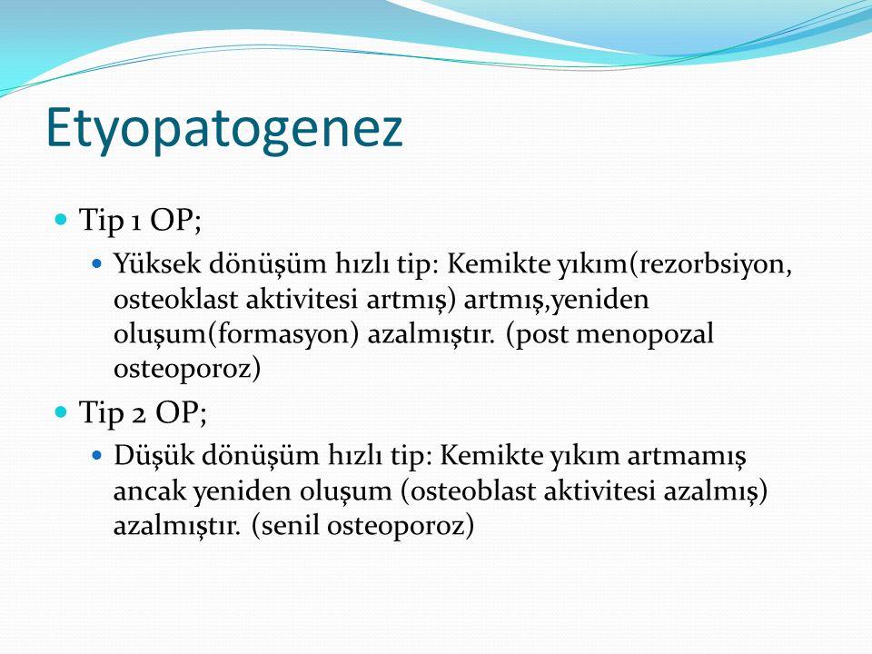 Etyopatogenez Tip 1 OP; Yüksek dönüşüm hızlı tip: Kemikte yıkım(rezorbsiyon, osteoklast aktivitesi artmış) artmış,yeniden oluşum(formasyon) azalmıştır.