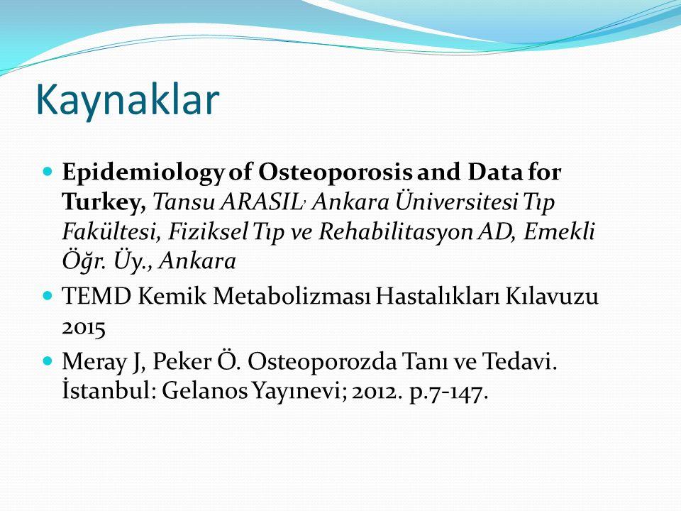 Kaynaklar Epidemiology of Osteoporosis and Data for Turkey, Tansu ARASIL, Ankara Üniversitesi Tıp Fakültesi, Fiziksel Tıp ve Rehabilitasyon AD, Emekli Öğr.