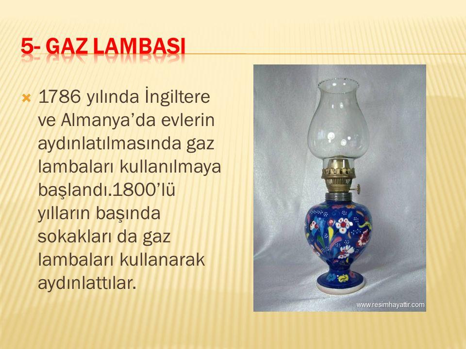  1786 yılında İngiltere ve Almanya'da evlerin aydınlatılmasında gaz lambaları kullanılmaya başlandı.1800'lü yılların başında sokakları da gaz lambala