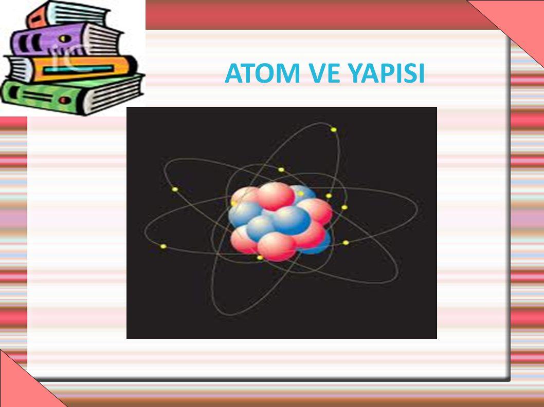 Atom I.Bütün maddeler atomlardan oluşmuştur. II.