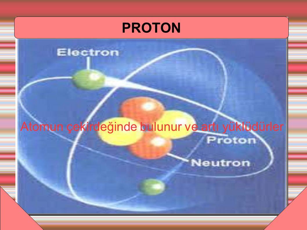 NÖTRON Atomlarda eşit sayıda proton ve elektron bulunduğundan, atomlar elektrik yükü bakımından nötrdür.