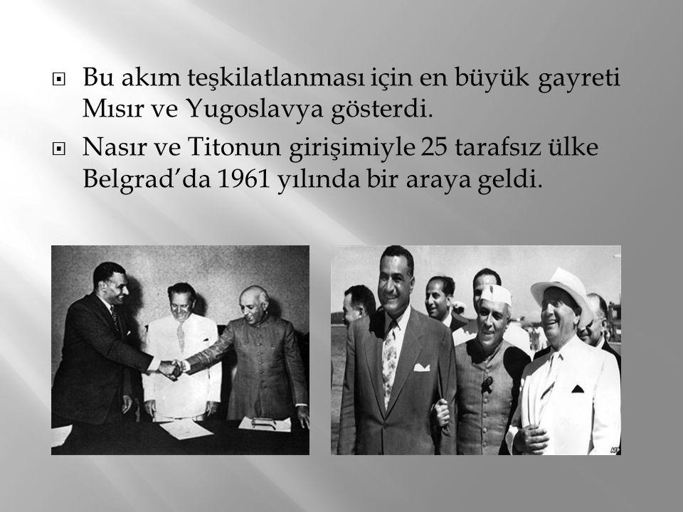  Bu akım teşkilatlanması için en büyük gayreti Mısır ve Yugoslavya gösterdi.  Nasır ve Titonun girişimiyle 25 tarafsız ülke Belgrad'da 1961 yılında