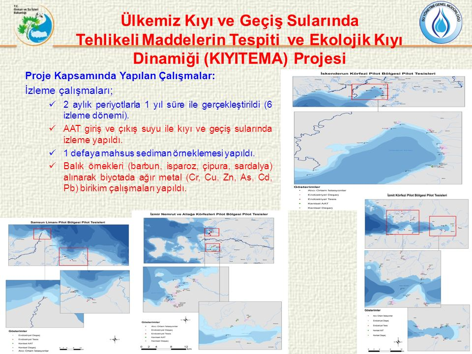 Ülkemiz Kıyı ve Geçiş Sularında Tehlikeli Maddelerin Tespiti ve Ekolojik Kıyı Dinamiği (KIYITEMA) Projesi Proje Kapsamında Yapılan Çalışmalar: İzleme çalışmaları; 2 aylık periyotlarla 1 yıl süre ile gerçekleştirildi (6 izleme dönemi).