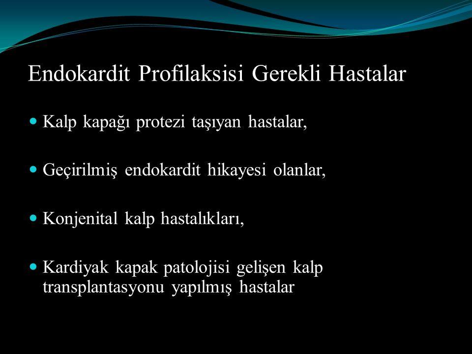 Endokardit Profilaksisi Gerekli Hastalar Kalp kapağı protezi taşıyan hastalar, Geçirilmiş endokardit hikayesi olanlar, Konjenital kalp hastalıkları, K