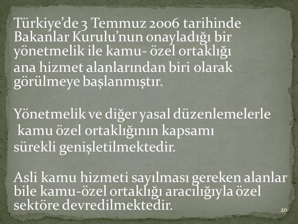Türkiye'de 3 Temmuz 2006 tarihinde Bakanlar Kurulu'nun onayladığı bir yönetmelik ile kamu- özel ortaklığı ana hizmet alanlarından biri olarak görülmeye başlanmıştır.