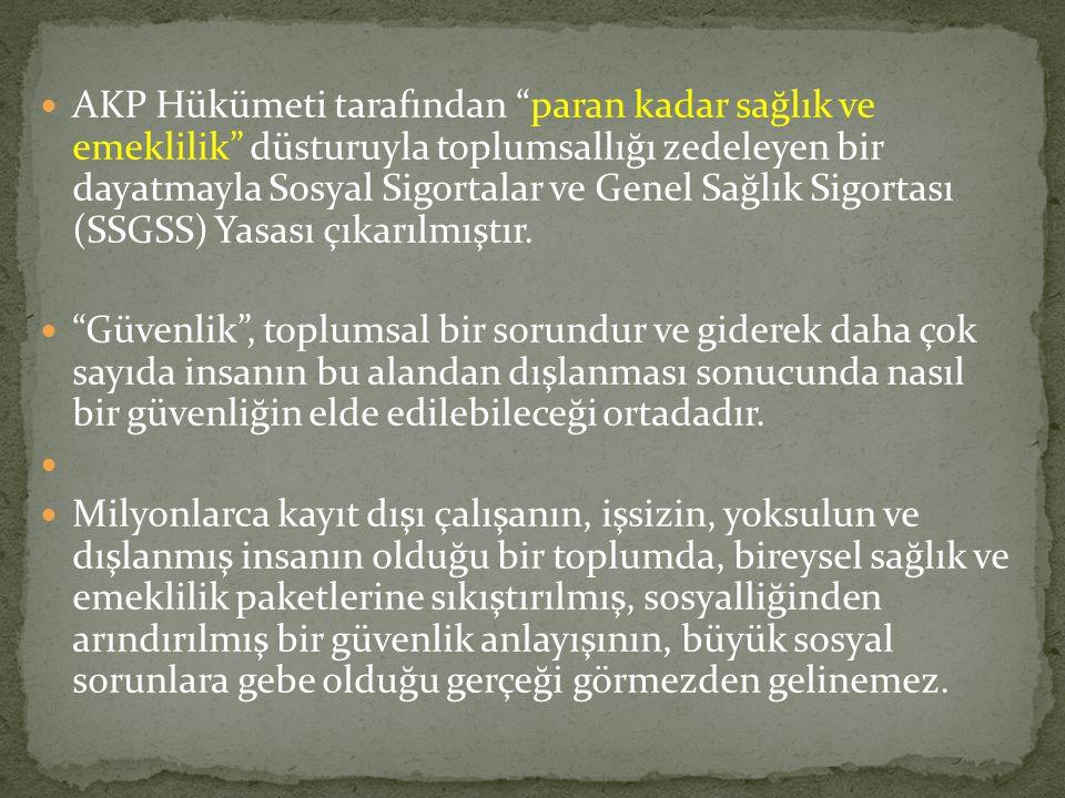 AKP Hükümeti tarafından paran kadar sağlık ve emeklilik düsturuyla toplumsallığı zedeleyen bir dayatmayla Sosyal Sigortalar ve Genel Sağlık Sigortası (SSGSS) Yasası çıkarılmıştır.