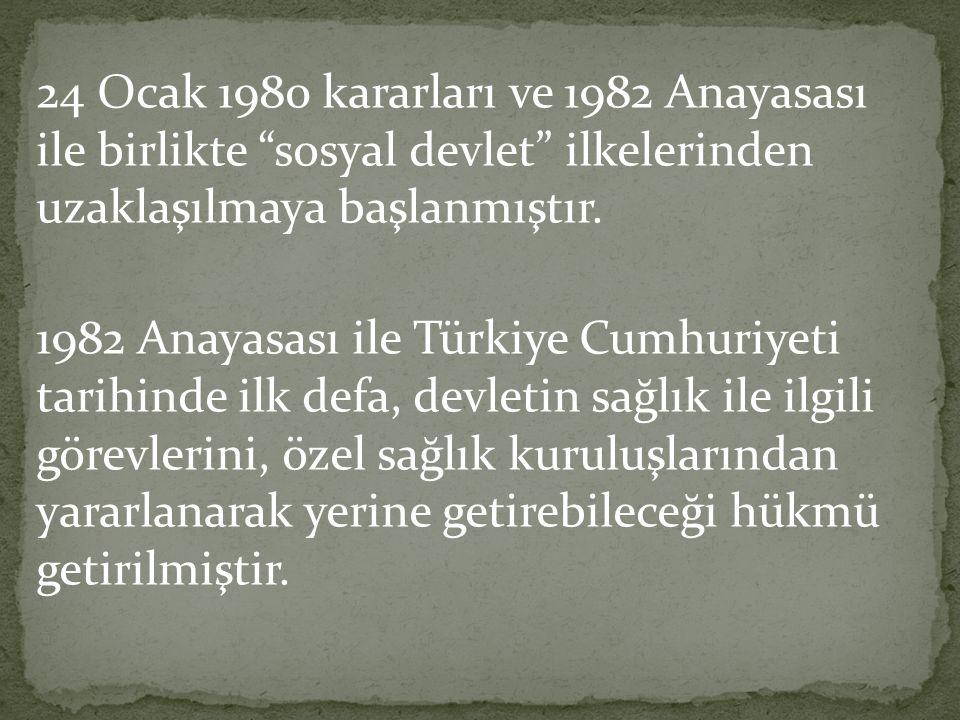24 Ocak 1980 kararları ve 1982 Anayasası ile birlikte sosyal devlet ilkelerinden uzaklaşılmaya başlanmıştır.