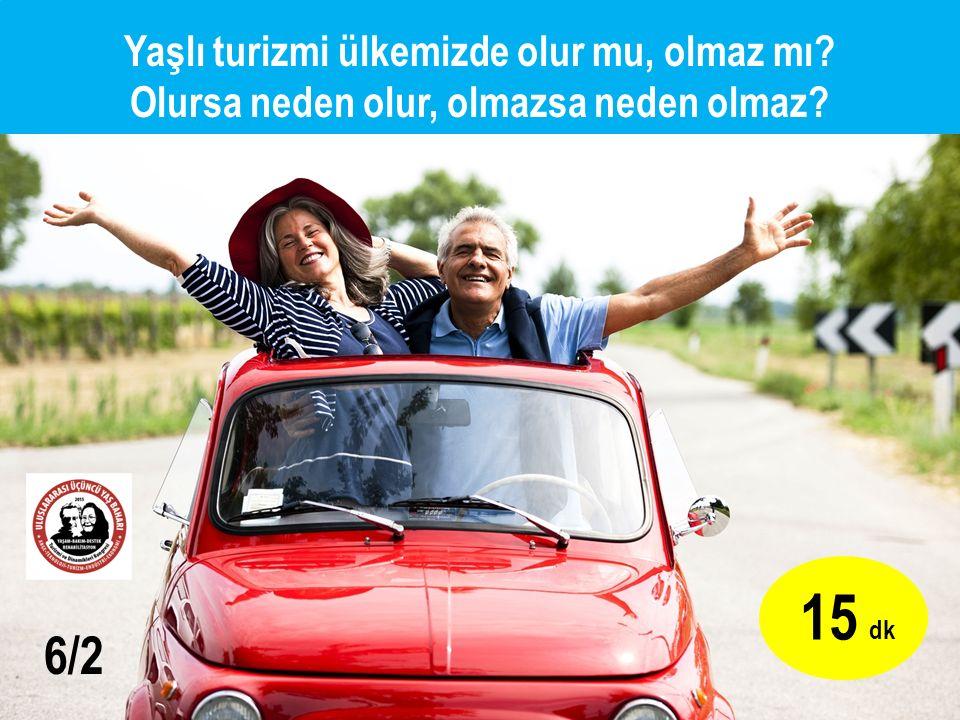 Yaşlı turizmi ülkemizde olur mu, olmaz mı Olursa neden olur, olmazsa neden olmaz 15 dk 6/2