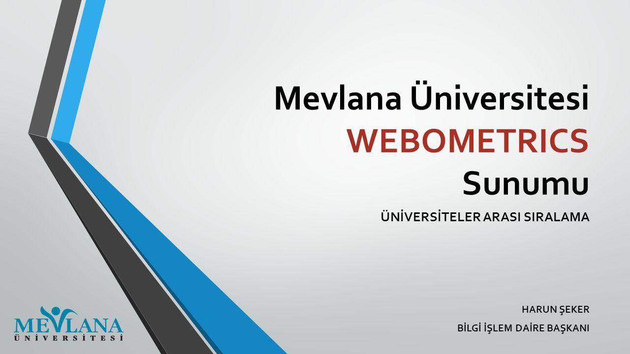 Mevlana Üniversitesi WEBOMETRICS Sunumu ÜNİVERSİTELER ARASI SIRALAMA HARUN ŞEKER BİLGİ İŞLEM DAİRE BAŞKANI
