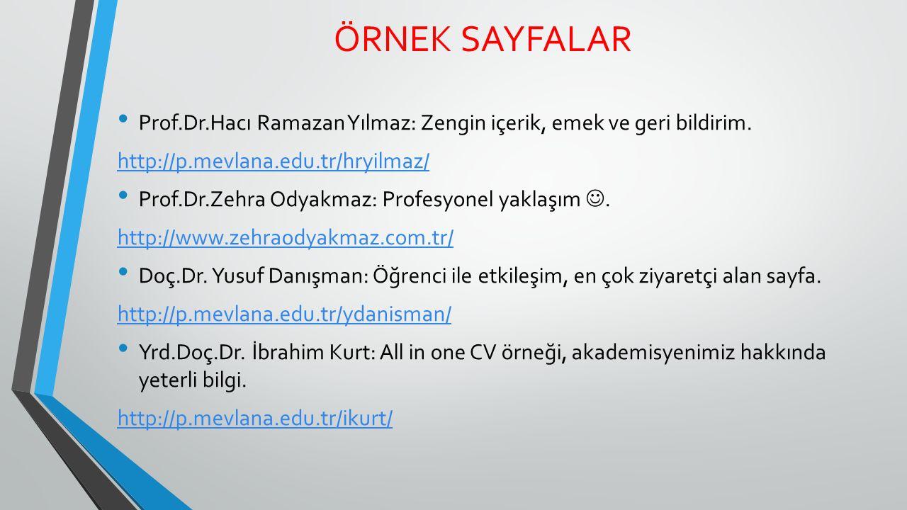 ÖRNEK SAYFALAR Prof.Dr.Hacı Ramazan Yılmaz: Zengin içerik, emek ve geri bildirim. http://p.mevlana.edu.tr/hryilmaz/ Prof.Dr.Zehra Odyakmaz: Profesyone