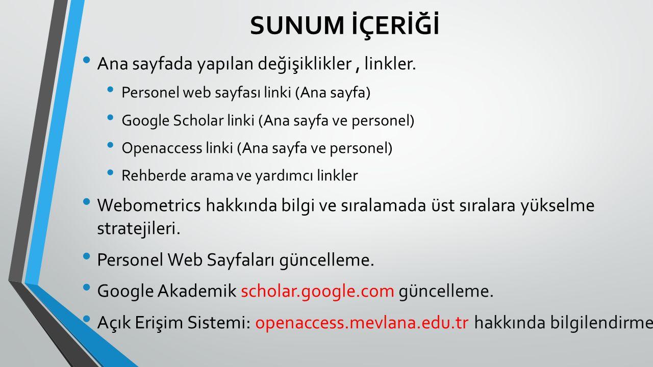 SUNUM İÇERİĞİ Ana sayfada yapılan değişiklikler, linkler. Personel web sayfası linki (Ana sayfa) Google Scholar linki (Ana sayfa ve personel) Openacce