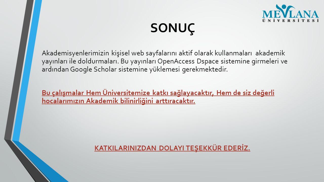 SONUÇ Akademisyenlerimizin kişisel web sayfalarını aktif olarak kullanmaları akademik yayınları ile doldurmaları. Bu yayınları OpenAccess Dspace siste