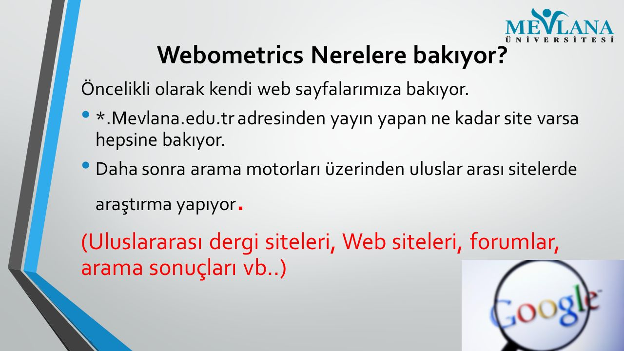 Webometrics Nerelere bakıyor? Öncelikli olarak kendi web sayfalarımıza bakıyor. *.Mevlana.edu.tr adresinden yayın yapan ne kadar site varsa hepsine ba