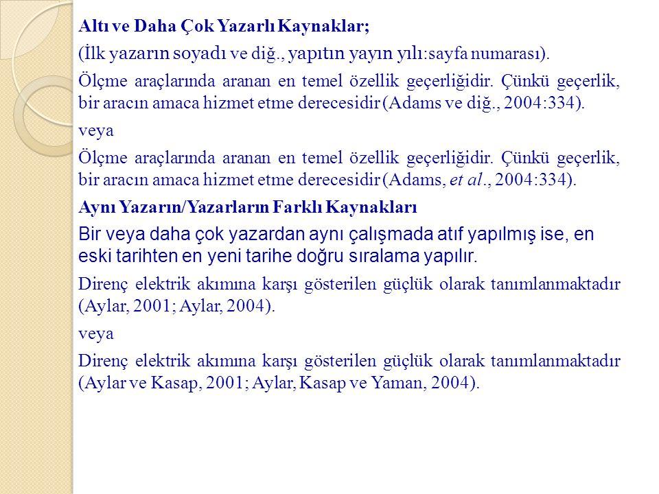 Altı ve Daha Çok Yazarlı Kaynaklar; (İlk y azarın soyadı ve diğ., yapıtın yayın yılı :sayfa numarası).