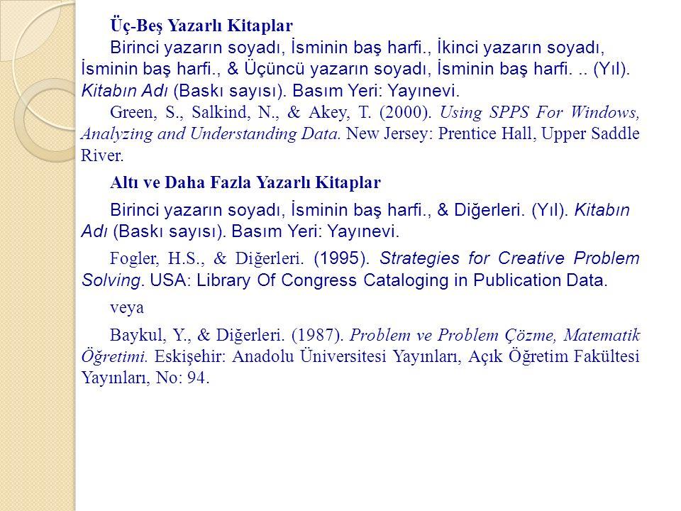 Üç-Beş Yazarlı Kitaplar Birinci yazarın soyadı, İsminin baş harfi., İkinci yazarın soyadı, İsminin baş harfi., & Üçüncü yazarın soyadı, İsminin baş harfi...