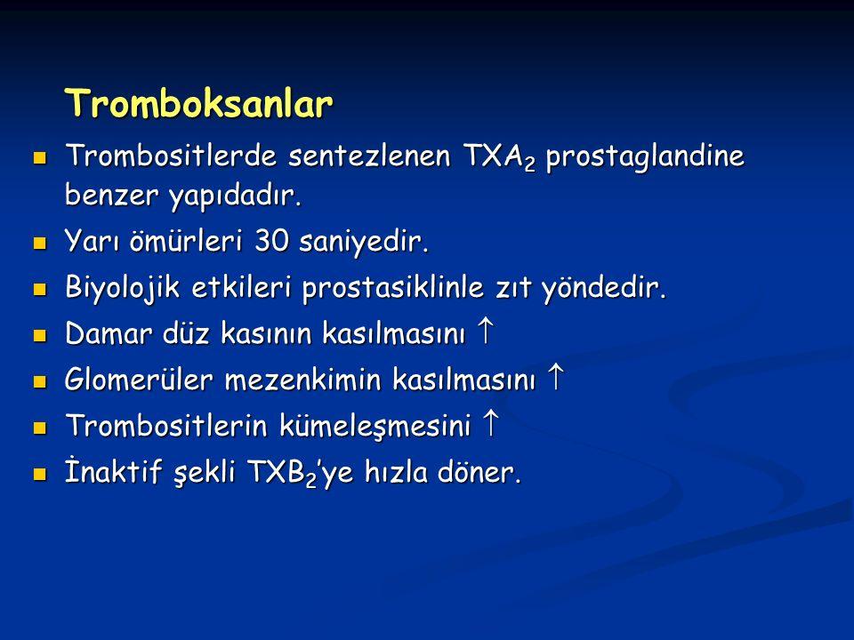 Tromboksanlar Trombositlerde sentezlenen TXA 2 prostaglandine benzer yapıdadır.