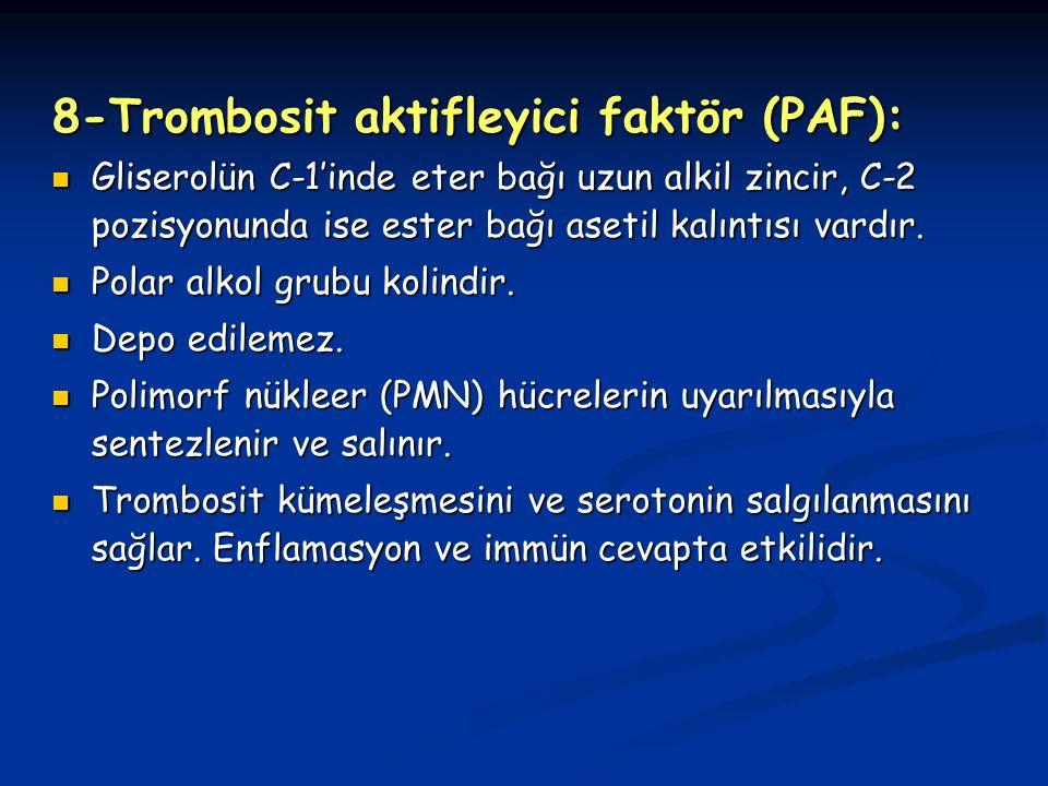 8-Trombosit aktifleyici faktör (PAF): Gliserolün C-1'inde eter bağı uzun alkil zincir, C-2 pozisyonunda ise ester bağı asetil kalıntısı vardır.