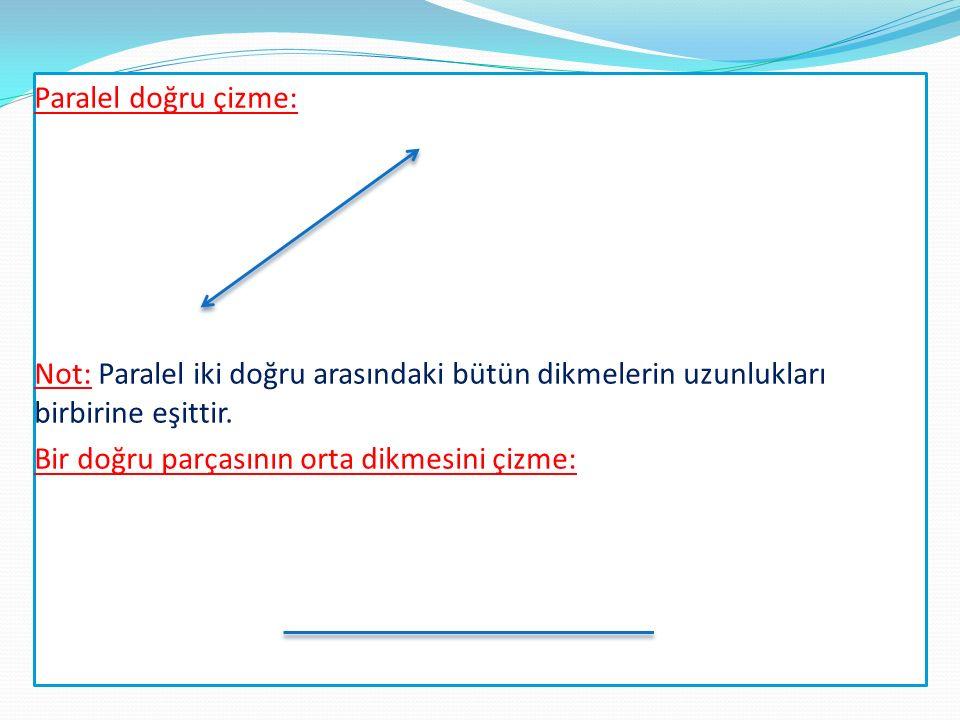Paralel doğru çizme: Not: Paralel iki doğru arasındaki bütün dikmelerin uzunlukları birbirine eşittir.