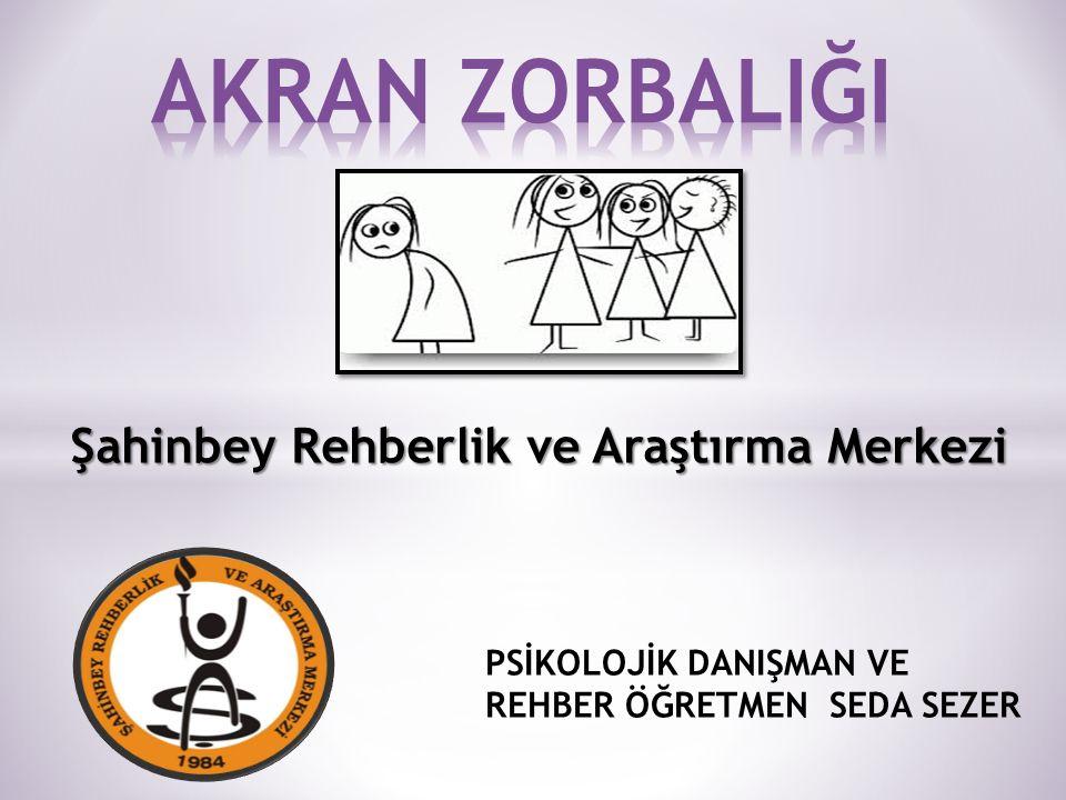 Şahinbey Rehberlik ve Araştırma Merkezi PSİKOLOJİK DANIŞMAN VE REHBER ÖĞRETMEN SEDA SEZER