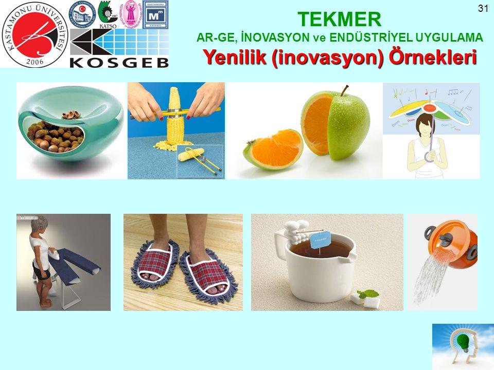 31 TEKMER AR-GE, İNOVASYON ve ENDÜSTRİYEL UYGULAMA Yenilik (inovasyon) Örnekleri