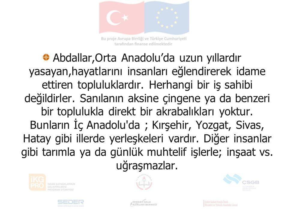 Abdallar,Orta Anadolu'da uzun yıllardır yasayan,hayatlarını insanları eğlendirerek idame ettiren topluluklardır.