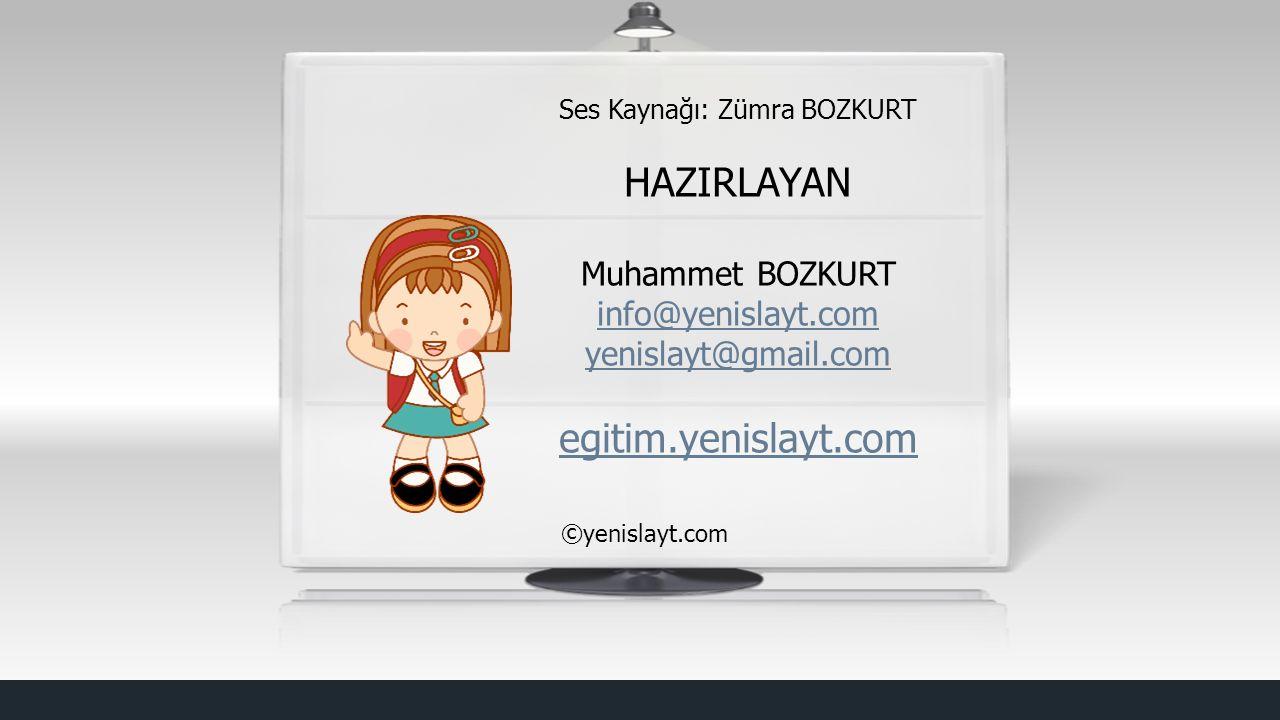 Ses Kaynağı: Zümra BOZKURT HAZIRLAYAN Muhammet BOZKURT info@yenislayt.com yenislayt@gmail.com egitim.yenislayt.com ©yenislayt.com