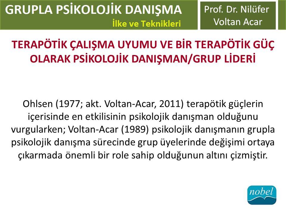 TERAPÖTİK ÇALIŞMA UYUMU VE BİR TERAPÖTİK GÜÇ OLARAK PSİKOLOJİK DANIŞMAN/GRUP LİDERİ Ohlsen (1977; akt. Voltan-Acar, 2011) terapötik güçlerin içerisind