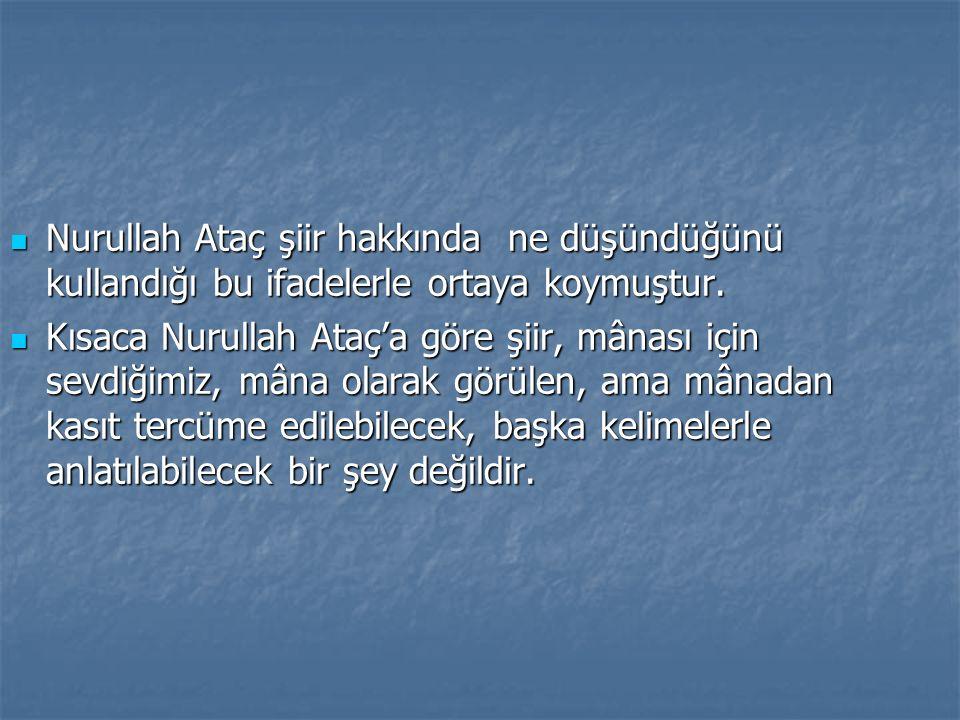Nurullah Ataç şiir hakkında ne düşündüğünü kullandığı bu ifadelerle ortaya koymuştur.