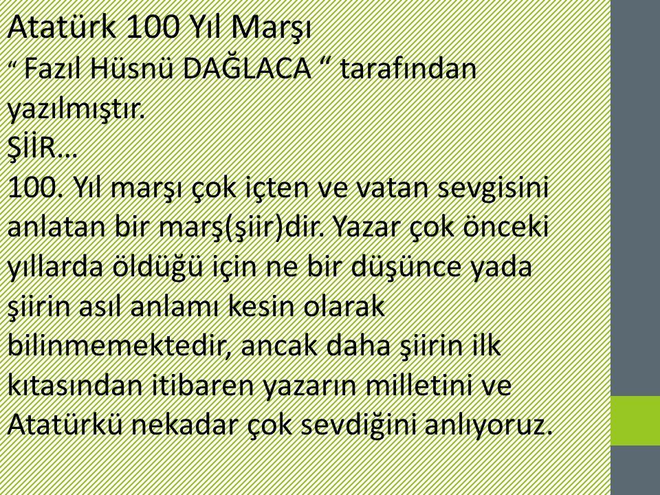 """Atatürk 100 Yıl Marşı """" Fazıl Hüsnü DAĞLACA """" tarafından yazılmıştır. ŞİİR… 100. Yıl marşı çok içten ve vatan sevgisini anlatan bir marş(şiir)dir. Yaz"""