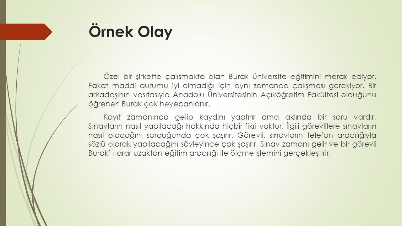 Örnek Olay Özel bir şirkette çalışmakta olan Burak üniversite eğitimini merak ediyor.