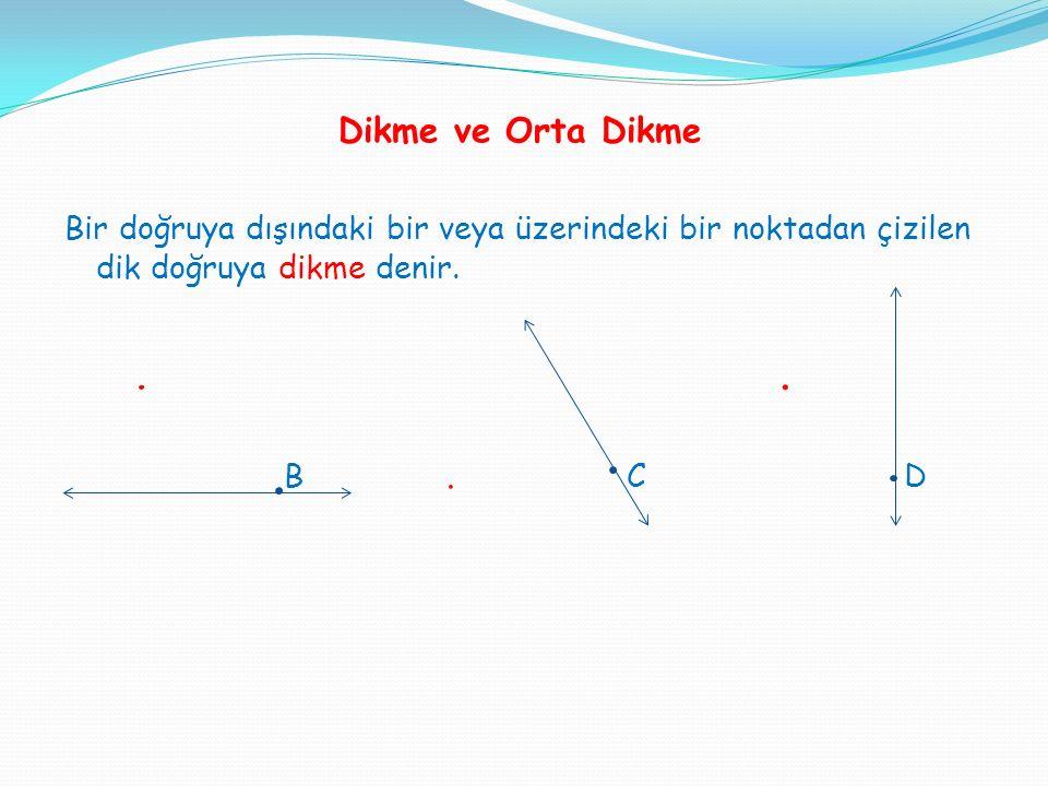 Dikme ve Orta Dikme Bir doğruya dışındaki bir veya üzerindeki bir noktadan çizilen dik doğruya dikme denir.. B. C D