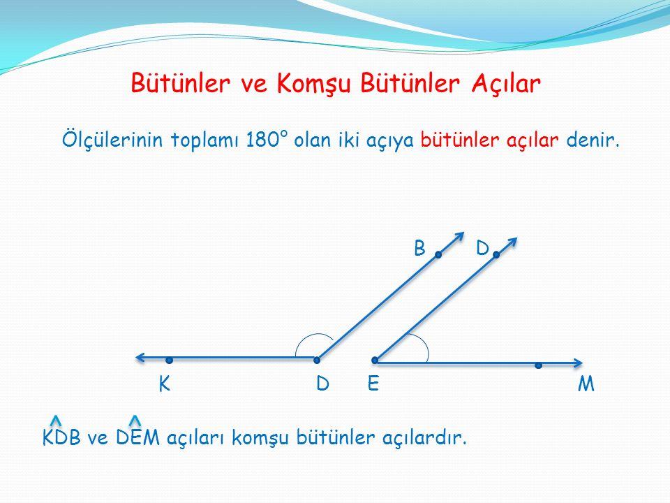 Bütünler ve Komşu Bütünler Açılar Ölçülerinin toplamı 180° olan iki açıya bütünler açılar denir. B D K D E M KDB ve DEM açıları komşu bütünler açılard