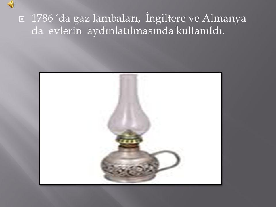  1786 'da gaz lambaları, İngiltere ve Almanya da evlerin aydınlatılmasında kullanıldı.