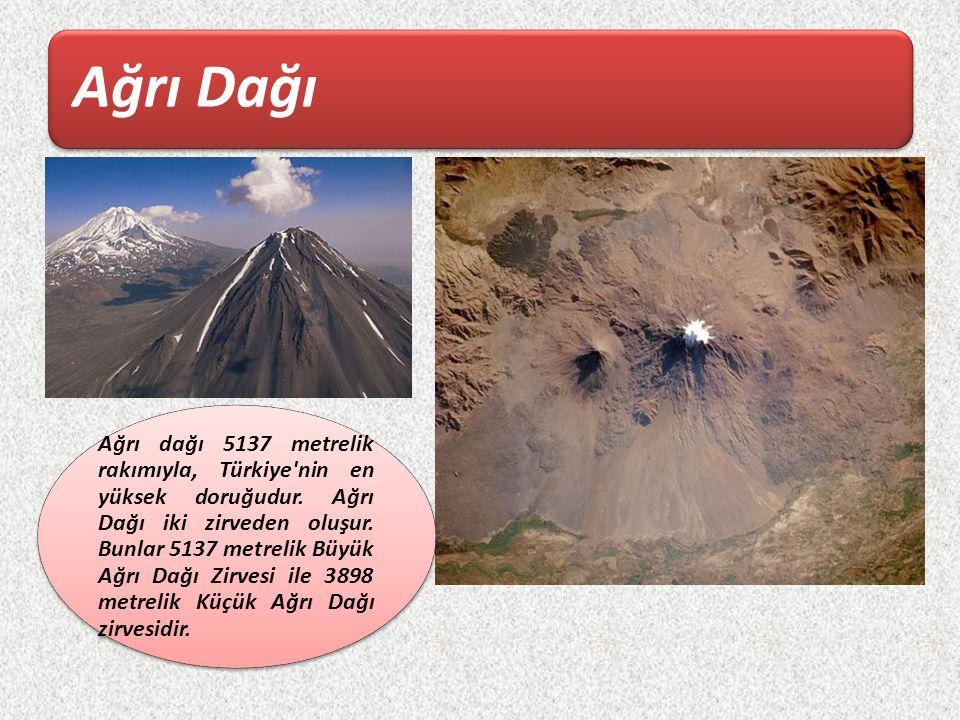 Ağrı Dağı Ağrı dağı 5137 metrelik rakımıyla, Türkiye'nin en yüksek doruğudur. Ağrı Dağı iki zirveden oluşur. Bunlar 5137 metrelik Büyük Ağrı Dağı Zirv
