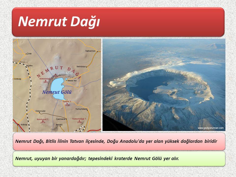 Nemrut Dağı Nemrut Dağı, Bitlis İlinin Tatvan ilçesinde, Doğu Anadolu'da yer alan yüksek dağlardan biridir Nemrut, uyuyan bir yanardağdır; tepesindeki