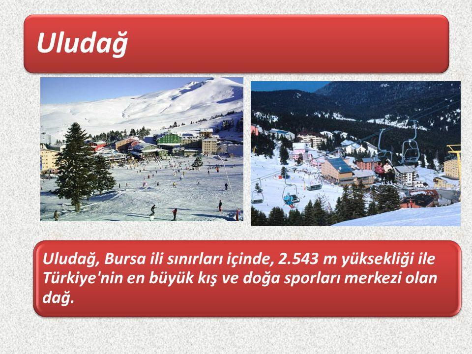 Uludağ Uludağ, Bursa ili sınırları içinde, 2.543 m yüksekliği ile Türkiye'nin en büyük kış ve doğa sporları merkezi olan dağ.