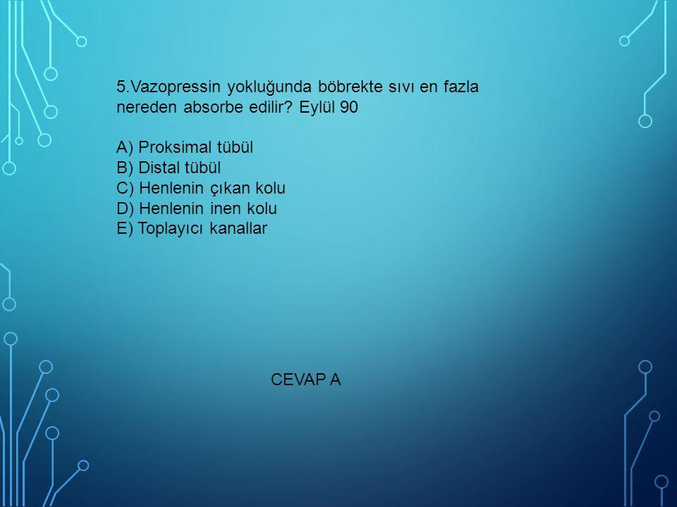 5.Vazopressin yokluğunda böbrekte sıvı en fazla nereden absorbe edilir? Eylül 90 A) Proksimal tübül B) Distal tübül C) Henlenin çıkan kolu D) Henlenin