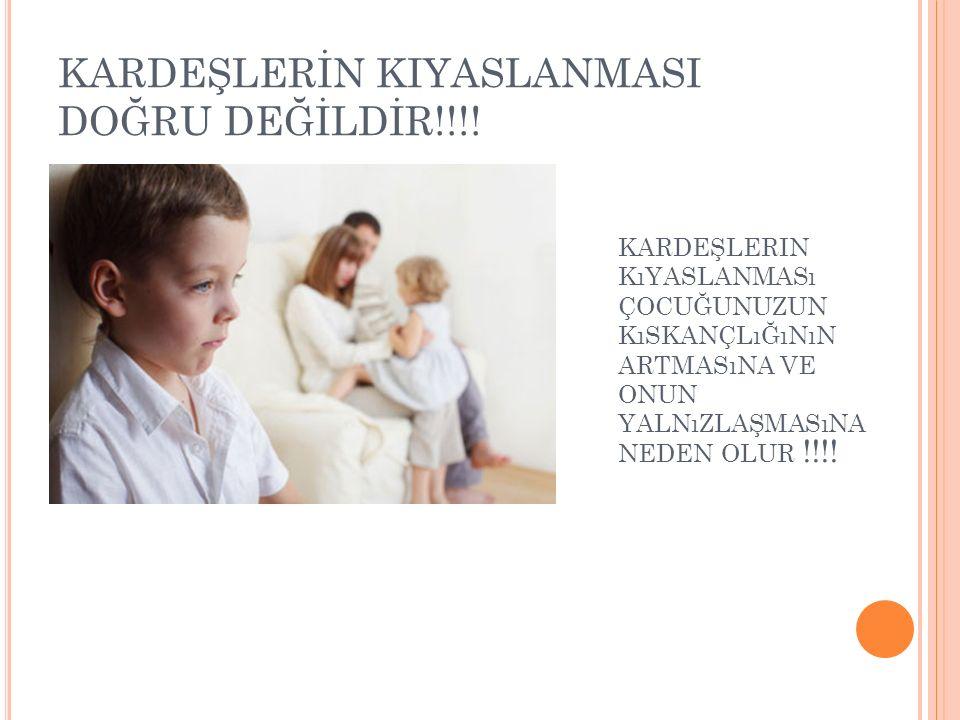 KARDEŞLERİN KIYASLANMASI DOĞRU DEĞİLDİR!!!.