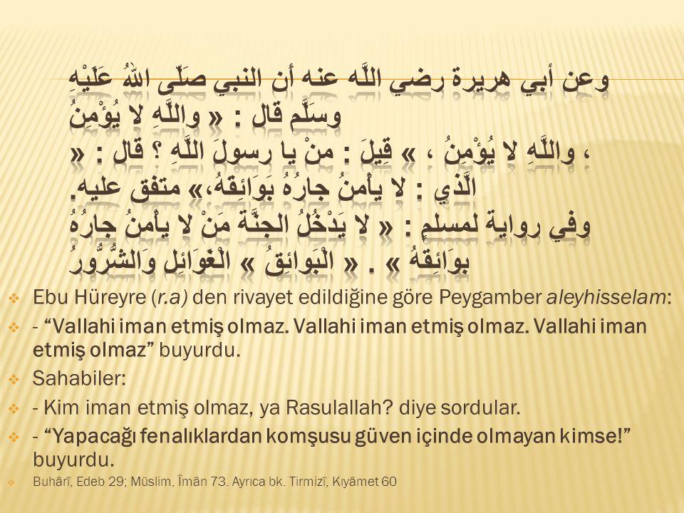 """ Ebu Hüreyre (r.a) den rivayet edildiğine göre Peygamber aleyhisselam:  - """"Vallahi iman etmiş olmaz. Vallahi iman etmiş olmaz. Vallahi iman etmiş ol"""