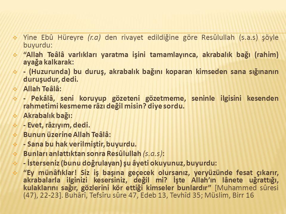 """ Yine Ebû Hüreyre (r.a) den rivayet edildiğine göre Resûlullah (s.a.s) şöyle buyurdu:  """"Allah Teâlâ varlıkları yaratma işini tamamlayınca, akrabalık"""
