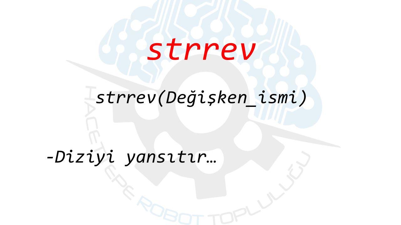 strrev strrev(Değişken_ismi) -Diziyi yansıtır…