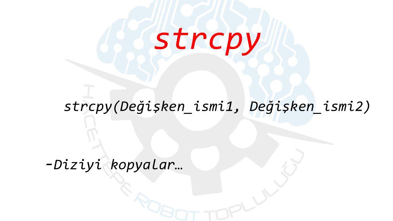 strcpy strcpy(Değişken_ismi1, Değişken_ismi2) - Diziyi kopyalar…
