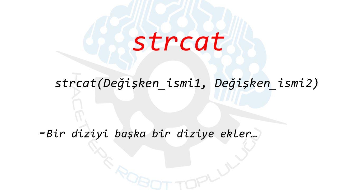 strcat strcat(Değişken_ismi1, Değişken_ismi2) - Bir diziyi başka bir diziye ekler…