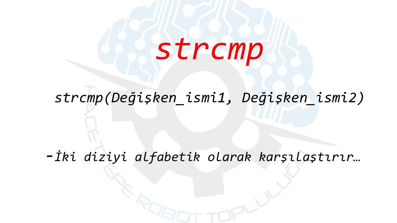 strcmp strcmp(Değişken_ismi1, Değişken_ismi2) - İki diziyi alfabetik olarak karşılaştırır…