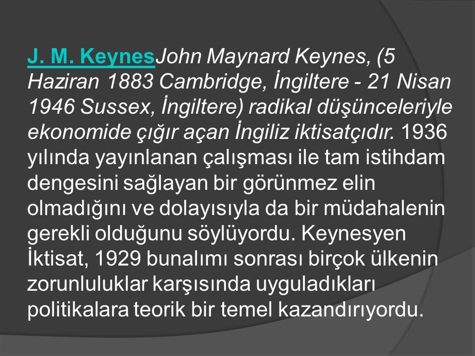J. M. KeynesJ. M. KeynesJohn Maynard Keynes, (5 Haziran 1883 Cambridge, İngiltere - 21 Nisan 1946 Sussex, İngiltere) radikal düşünceleriyle ekonomide