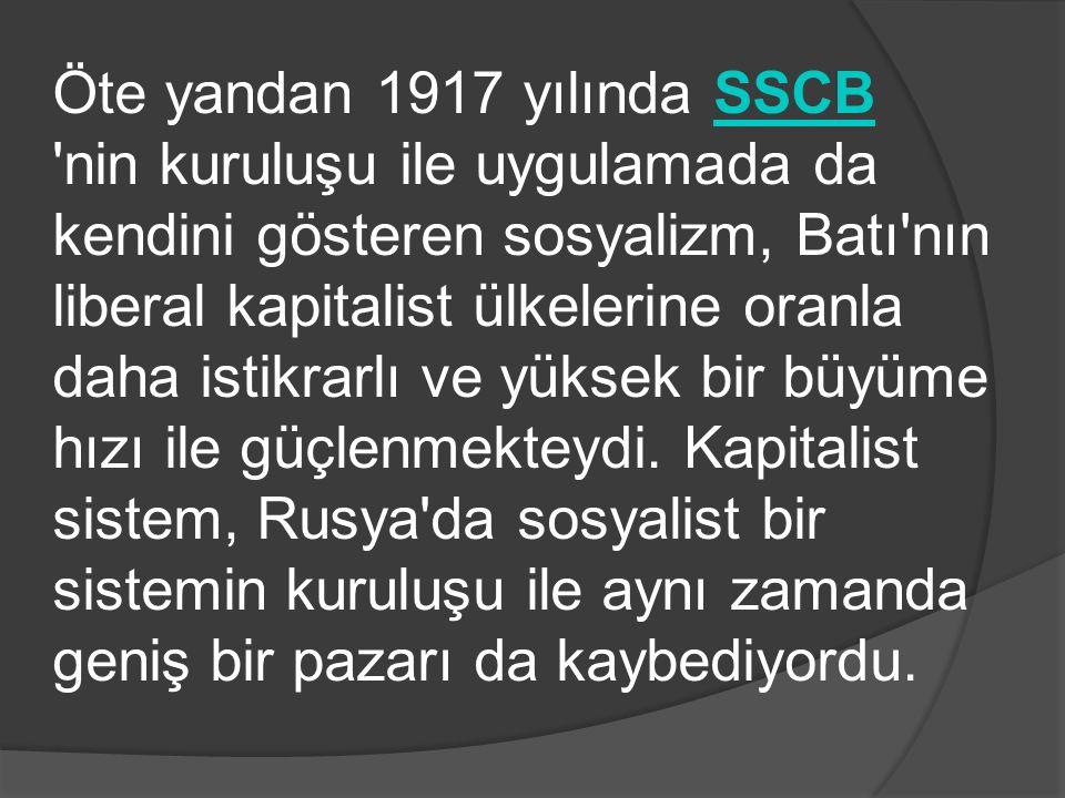 Öte yandan 1917 yılında SSCBSSCB 'nin kuruluşu ile uygulamada da kendini gösteren sosyalizm, Batı'nın liberal kapitalist ülkelerine oranla daha istikr
