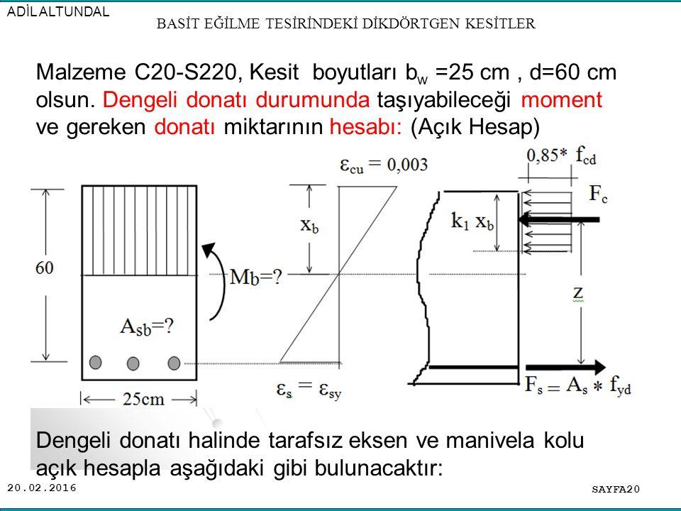 20.02.2016 SAYFA20 ADİL ALTUNDAL BASİT EĞİLME TESİRİNDEKİ DİKDÖRTGEN KESİTLER Malzeme C20-S220, Kesit boyutları b w =25 cm, d=60 cm olsun.