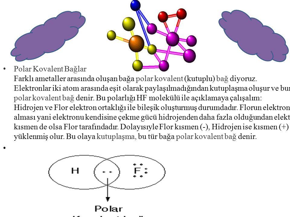 Polar Kovalent Bağlar Farklı ametaller arasında oluşan bağa polar kovalent (kutuplu) bağ diyoruz. Elektronlar iki atom arasında eşit olarak paylaşılma