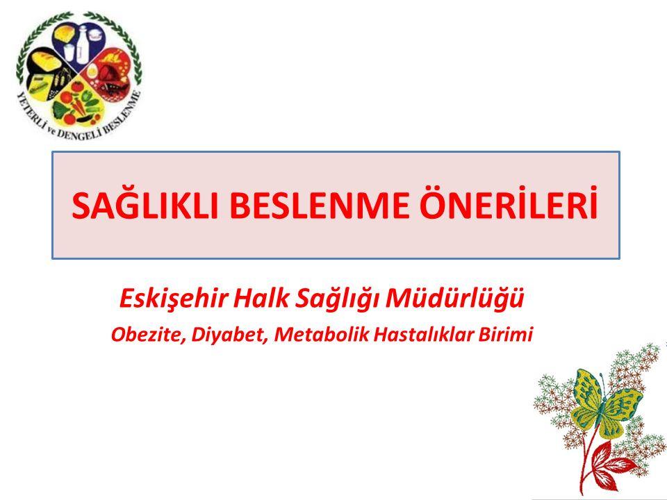 SAĞLIKLI BESLENME ÖNERİLERİ Eskişehir Halk Sağlığı Müdürlüğü Obezite, Diyabet, Metabolik Hastalıklar Birimi