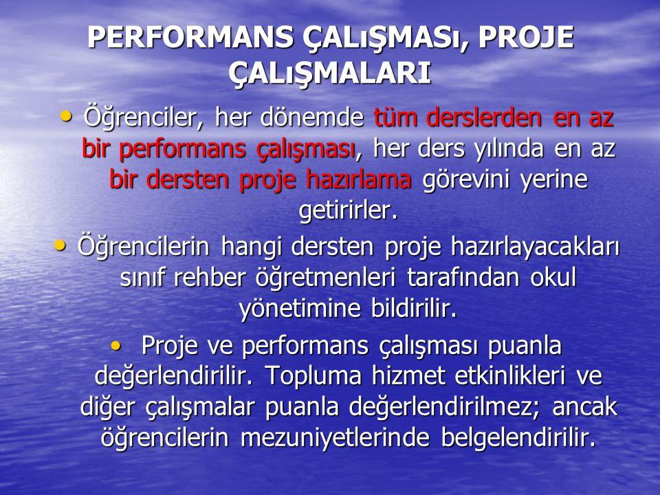 PERFORMANS ÇALıŞMASı, PROJE ÇALıŞMALARI Öğrenciler, her dönemde tüm derslerden en az bir performans çalışması, her ders yılında en az bir dersten proj